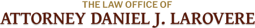 The Law Office of Attorney Daniel J. LaRovere